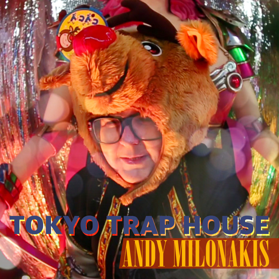 Andy Milonakis - Tokyo Trap House